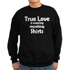 Love is matching Shirts Sweatshirt