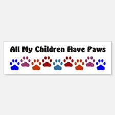 All My Children Have Paws 7 Bumper Stickers
