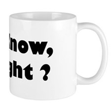 I Know, Right? Mug