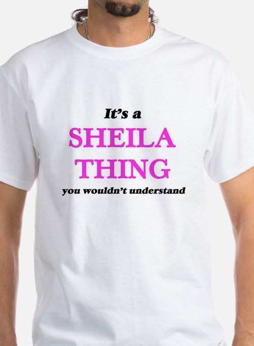 It's a Sheila thing, you wouldn't T-Shirt