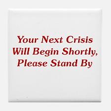 Your Next Crisis Tile Coaster