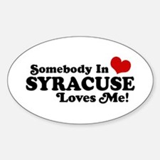 Somebody In Syracuse Loves Me Sticker (Oval)