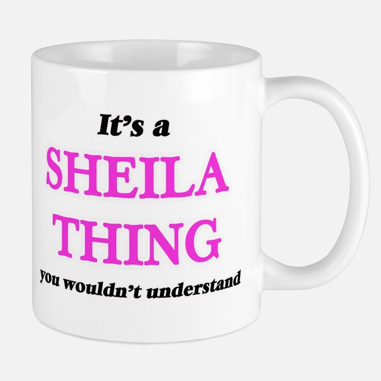 It's a Sheila thing, you wouldn't und Mugs