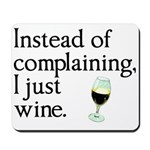 No Complain Just Wine Mousepad