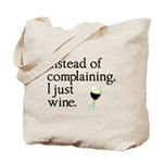 No Complain Just Wine Tote Bag