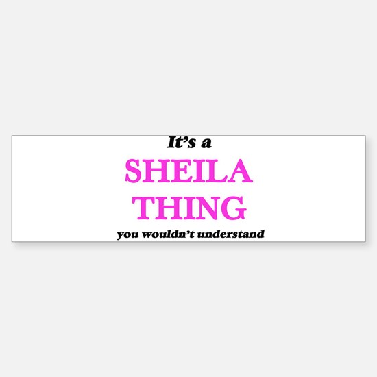 It's a Sheila thing, you wouldn Bumper Bumper Bumper Sticker