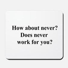 does never work? Mousepad