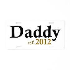 Daddy Est 2012 Aluminum License Plate