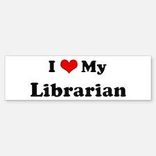 I Love Librarian Bumper Bumper Bumper Sticker