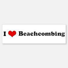 I Love Beachcombing Bumper Bumper Bumper Sticker