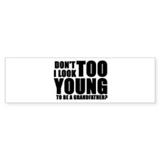 Don't I look TOO YOUNG to be Bumper Sticker
