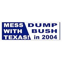Mess With Texas Dump Bush Bumper Bumper Sticker