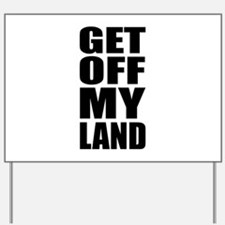 Get Off My Land Yard Sign