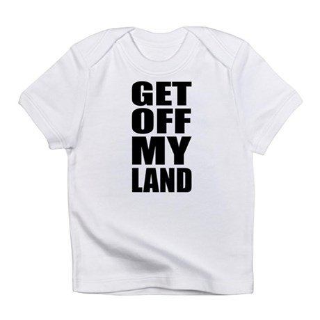 Get Off My Land Infant T-Shirt
