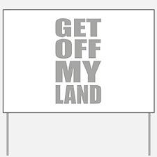 Get Off My Land Yard Sign