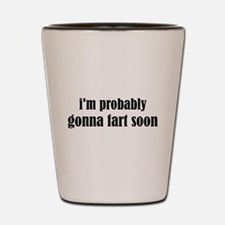Fart Soon Shot Glass