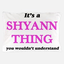 It's a Shyann thing, you wouldn&#3 Pillow Case