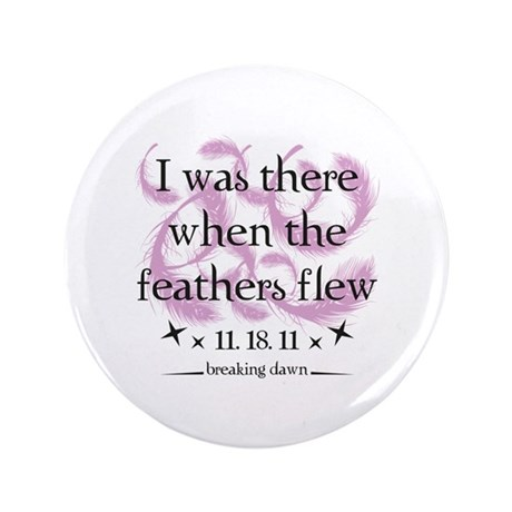 """I was there when the feathers flew 3.5"""" Button (10"""