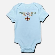 Yeah You Rite Me Too Infant Bodysuit