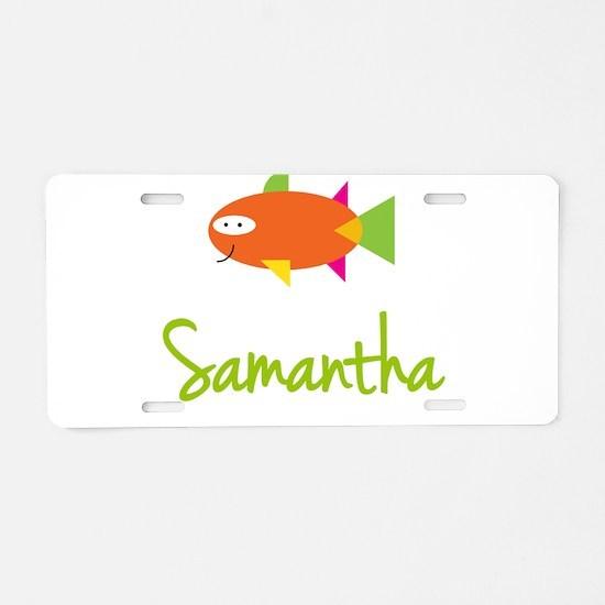 Samantha is a Big Fish Aluminum License Plate