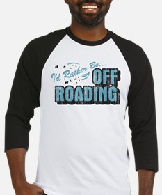 I'd Rather Be Off Roading Baseball Jersey