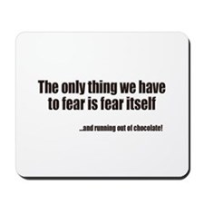 Fear Running Out of Chocolate Mousepad