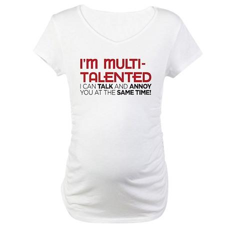 i'm multi-talented Maternity T-Shirt