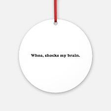 Whoa, shocks my brain. Phish. Ornament (Round)