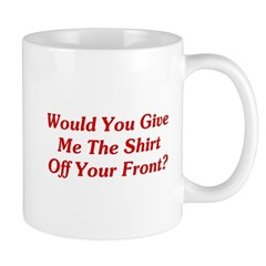 The Shirt Off Your Front? Mug