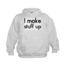 I Make Stuff Up Hoodie