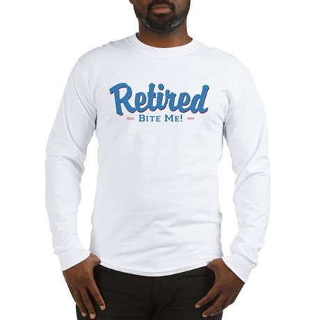 Funny Retired Bite Me Retirement Long Sleeve T-Shi