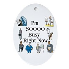 I'm SOOOO Busy Right Now Ornament (Oval)