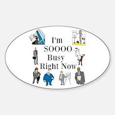 I'm SOOOO Busy Right Now Sticker (Oval)
