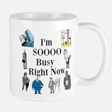 I'm SOOOO Busy Right Now Mug