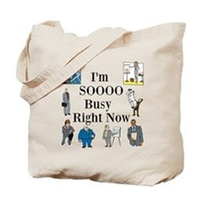 I'm SOOOO Busy Right Now Tote Bag