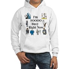 I'm SOOOO Busy Right Now Hoodie