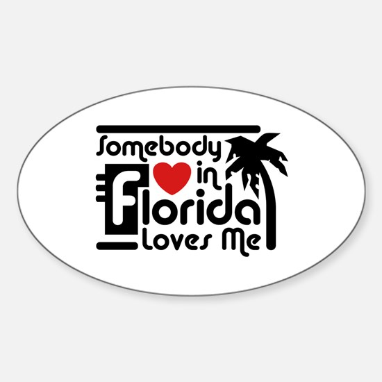 Somebody In Florida Loves Me Sticker (Oval)