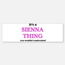 It's a Sienna thing, you wouldn Bumper Bumper Bumper Sticker