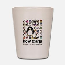 too many penguins Shot Glass