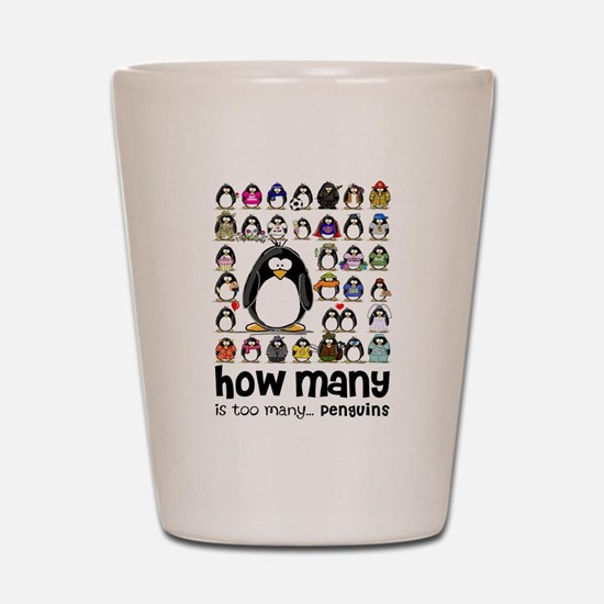 too many penguins Shot Glass