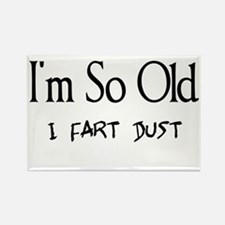 I'm So Old I Fart Dust Rectangle Magnet