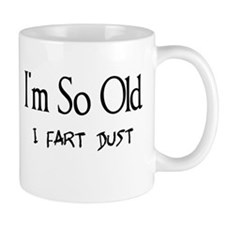I'm So Old I Fart Dust Mug