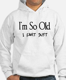 I'm So Old I Fart Dust Hoodie