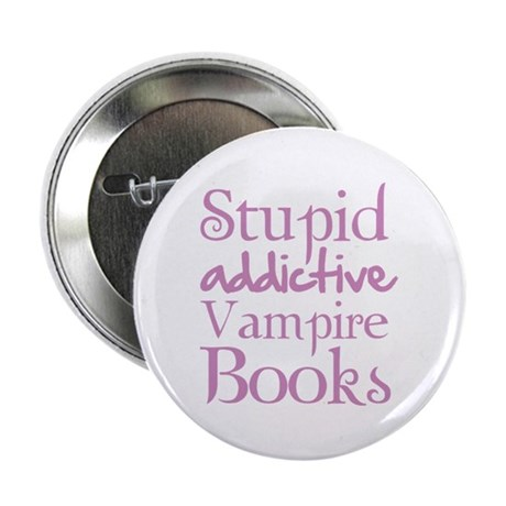 "Stupid addictive vampire books 2.25"" Button (10 pa"