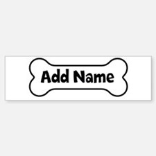 Add Name - Dog Bone Bumper Bumper Sticker