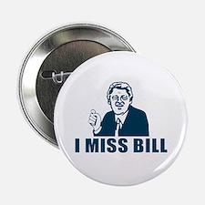 """I Miss Bill 2.25"""" Button"""