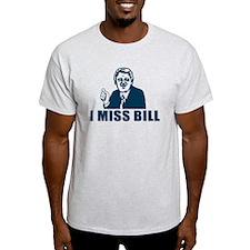 I Miss Bill T-Shirt