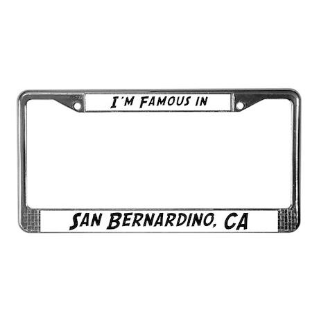 Famous in San Bernardino License Plate Frame