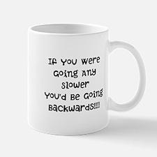 If You Were Going Any Slower Mug
