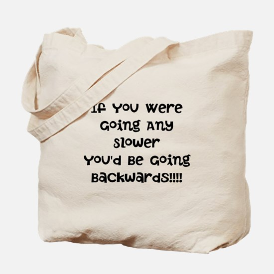 If You Were Going Any Slower Tote Bag